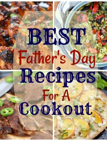 Looking for Father's Day Recipes? Here you go! Best Father's Day Recipes for a Cookout #FathersDay #Recipes #Grilling #Cookout