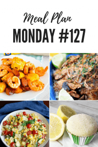 Meal Plan Monday 127 - Summer Corn Salad, Slow Cooker Cuban Mojo Pork, Lemon Sugar Muffins and Low Country Bake PLUS over 100 NEW recipes #MealPlanMonday #Meals #Recipes